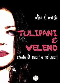 Tulipani & Veleno Di Alina Di Mattia PDF
