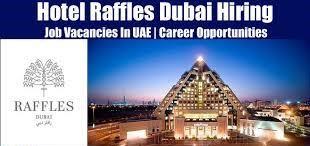 Raffles Dubai Hotel Recruitment For Laundry Attendant, Tailor, Housekeeping Attendant, Front Office Agent, General Maintenance Technician, Waiter – Solo Restaurant, Waiter – Raffles Salon, SPA Attendant, Cluster Nurse,