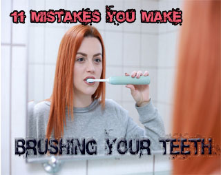 11 Mistakes You Make Brushing Your Teeth