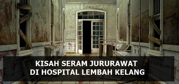 Kisah Seram Jururawat di Hospital Lembah Kelang