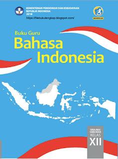 Bahasa Indonesia Buku Guru Kelas 12-XII Kurikulum 2013 Revisi 2018