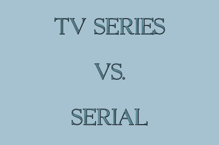 What is the difference between a TV series and a serial?