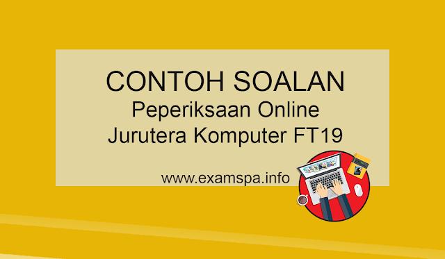 Contoh Soalan Peperiksaan Online Juruteknik Komputer FT19