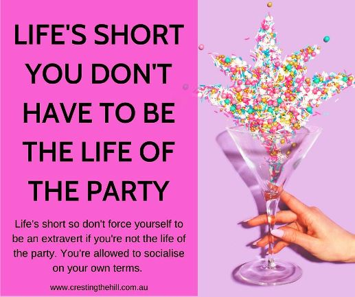 Life's short so don't force yourself to be an extravert if you're not the life of the party. You're allowed to socialise on your own terms. #lifesshort #partying