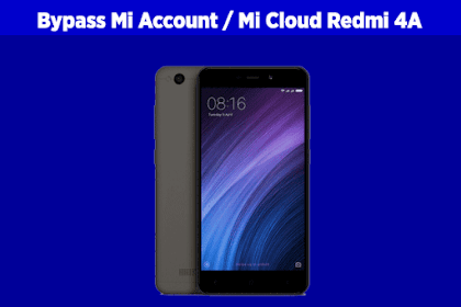 Cara Bypass Mi Account / Mi Cloud Xiaomi Redmi 4A (This Device is Locked)