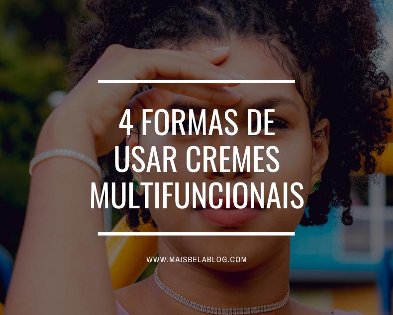 4 Formas de usar cremes multifuncionais