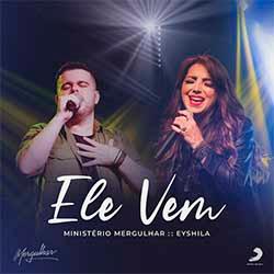 Baixar Música Gospel Ele Vem - Ministério Mergulhar feat. Eyshila Mp3