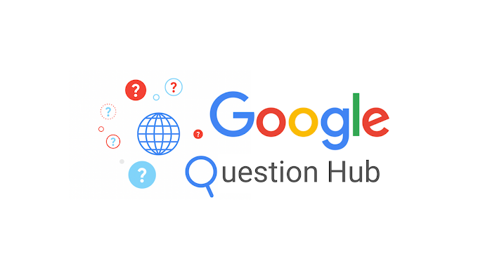 What is Google question Hub? and Its Benifits.