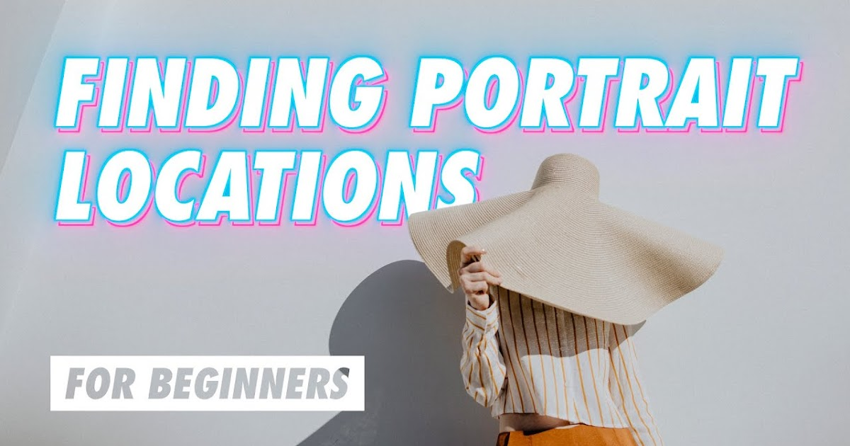 How to Find the Best Portrait Locations!