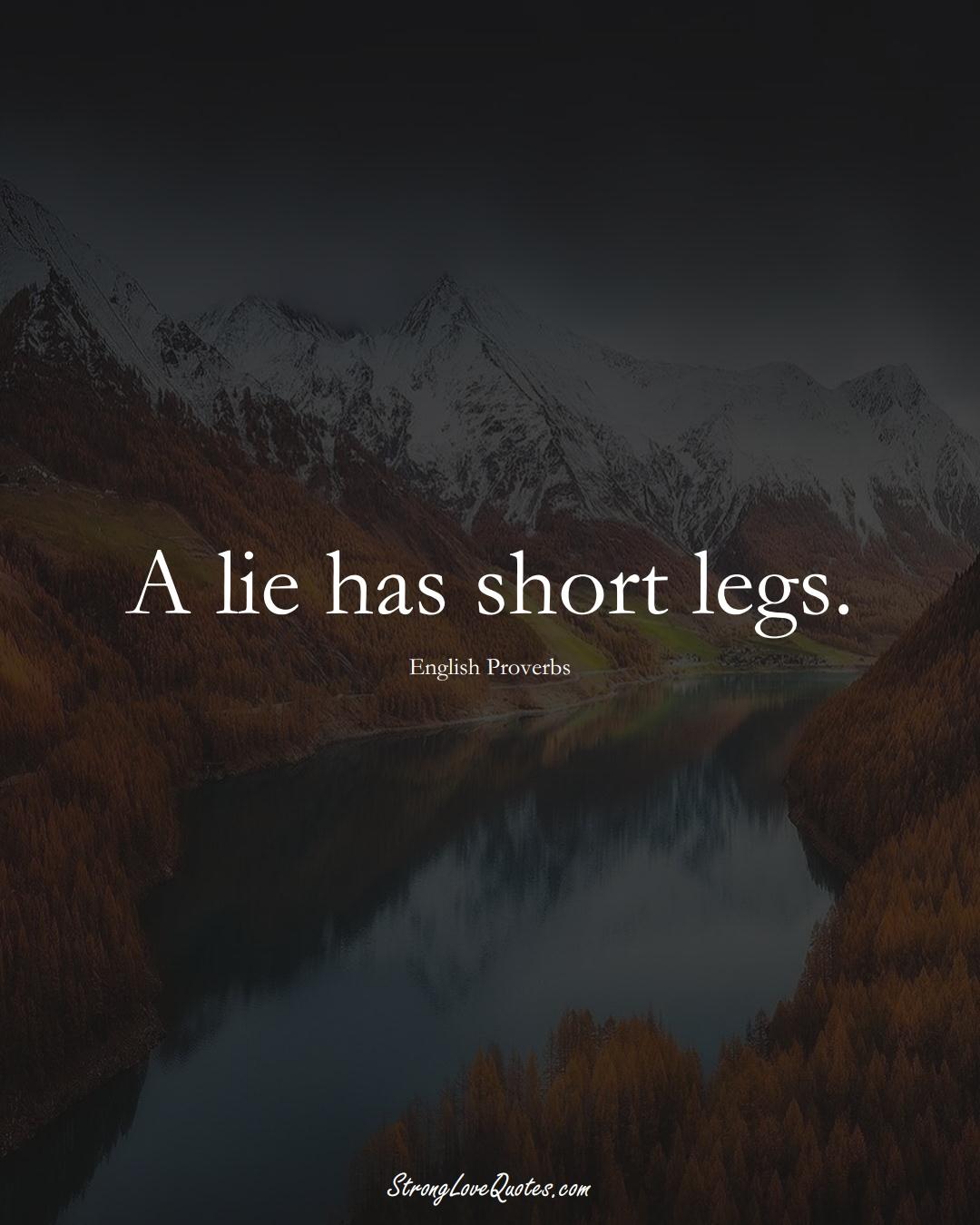 A lie has short legs. (English Sayings);  #EuropeanSayings