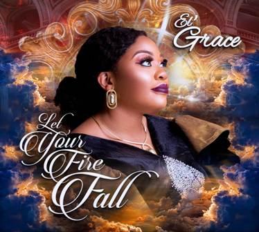 El' Grace - 'Let Your Fire Fall' (New Album) || @elgracemusic