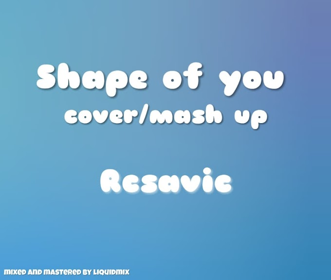 MUSIC: RCSavic - Shape Of You (Cover/MashUp)