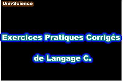 Exercices Pratiques Corrigés de Langage C.