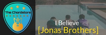 I BELIEVE Guitar Chords by | Jonas Brothers ( Happiness Begins)