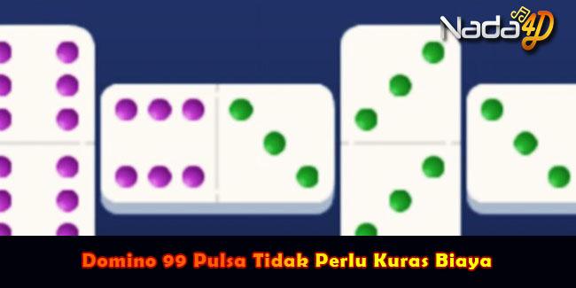 Domino 99 Pulsa Tidak Perlu Kuras Biaya