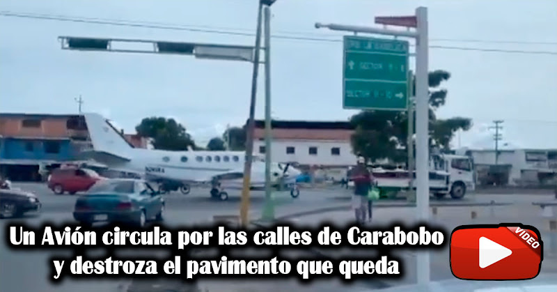 Un Avión circula por las calles de Carabobo y destroza el pavimento que queda