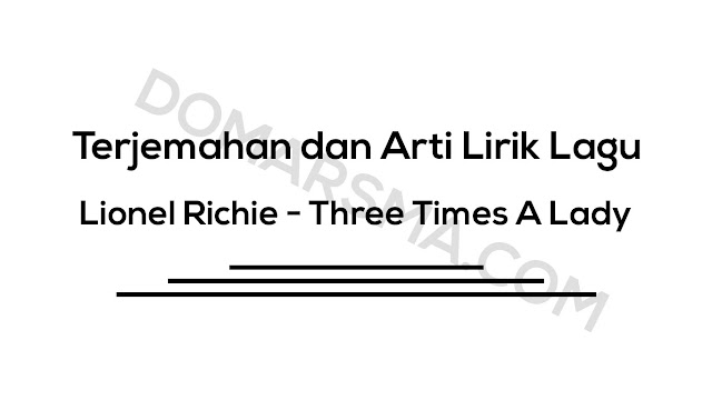 Terjemahan dan Arti Lirik Lagu Lionel Richie - Three Times A Lady