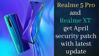 Realme 5 Pro and Realme XT get April security patch with latest update