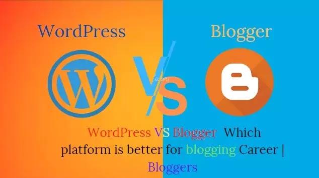 Which platform is better WordPress vs Blogger for Blogging Career