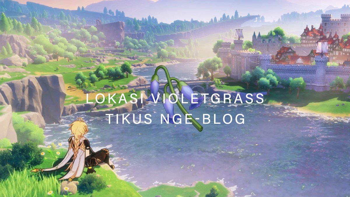 Tikus Nge-BLOG | Lokasi Violetgrass Genshin Impact