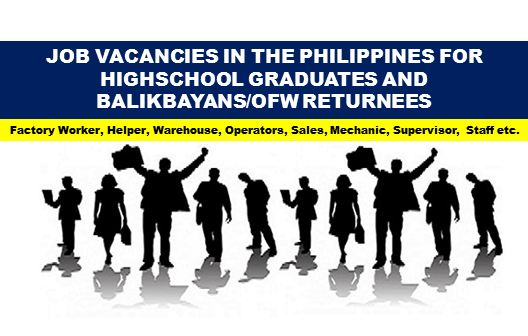 Job opportunities are plenty in the Philippines.There are many jobs in the local job market even for Balikbayan or OFW returnees.It's not true that you cannot find jobs and career opportunities because you didn't graduate or finish college. Here are the jobs and opportunities in the Philippines for high school graduates and for OFW returnees.  JOB VACANCY  1.FORKLIFT OPERATOR Job Requirement Work Experience: 1 year/s and 1 month/s Salary: P14,000 - P16,000 Jobs For: Highschool Graduates Balikbayans/OFW Returnees  Office Address: 66, West Triangle, QUEZON CITY, NCR. SECOND DISTRICT (Not a Province), NATIONAL CAPITAL REGION (NCR)  2.WATER TREATMENT PLANT OPERATOR Job Requirement Work Experience: 1 year/s Salary: P13,000 - P16,000 Jobs For: Women Highschool Graduates Office Address: Navotas East, CITY OF NAVOTAS, NCR. THIRD DISTRICT (Not a Province), NATIONAL CAPITAL REGION (NCR)  3.WAREHOUSE SUPERVISOR Job Requirement Work Experience: 2 year/s Salary: P30,000 - P35,000 Jobs For: Highschool Graduates Balikbayans/OFW Returnees Office Address: Ermita T.M. Kalaw Manila, Barangay 666, CITY OF MANILA, NCR. FIRST DISTRICT (Not a Province), NATIONAL CAPITAL REGION (NCR)  4.WAREHOUSE KEEPER Job Requirement Work Experience: 2 year/s Salary: P25,000 - P30,000 Jobs For: Highschool Graduates Balikbayans/OFW Returnees Office Address: Ermita T.M. Kalaw Manila, Barangay 666, CITY OF MANILA, NCR. FIRST DISTRICT (Not a Province), NATIONAL CAPITAL REGION (NCR)  5.CNC MACHINE OPERATOR Job Requirement Work Experience: 2 year/s Salary: P20,000 - P25,000 Jobs For: Highschool Graduates Balikbayans/OFW Returnees Office Address: Zone 72, District V.Ermita T.M. Kalaw, Barangay 666, CITY OF MANILA, NCR. FIRST DISTRICT (Not a Province), NATIONAL CAPITAL REGION (NCR)  6.FORKLIFT OPERATOR Job Requirement Work Experience: 1 year/s Salary: P11,000 - P12,000 Jobs For: Women Office Address: 395 4th Floor Accelerando bldg Sen Gil Puyat Avenue Makati City, Bel-Air, CITY OF MAKATI, NCR. FOURTH DISTRICT (N