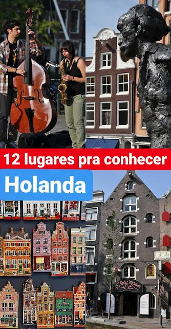 Holanda: 12 lugares para conhecer no país