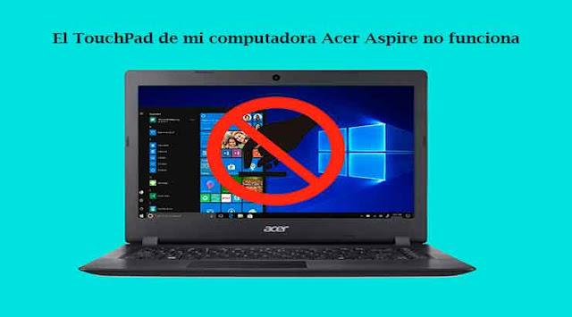 Cómo quitar el bloqueo de TouchPad Acer Aspire  al instalar Windows 10