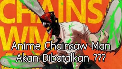 Anime Chainsaw Man Terancam Dibatalkan, Kenapa Bisa?