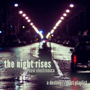 D//E Playlist: The Night Rises // New Electronica