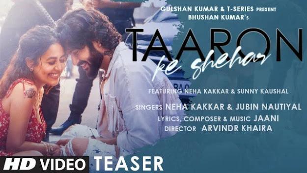 Taaron Ke Shehar Lyrics |Neha Kakkar, Sunny Kaushal |Jubin Nautiyal, Jaani