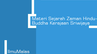 Materi Sejarah Zaman Hindu-Buddha Kerajaan Sriwijaya