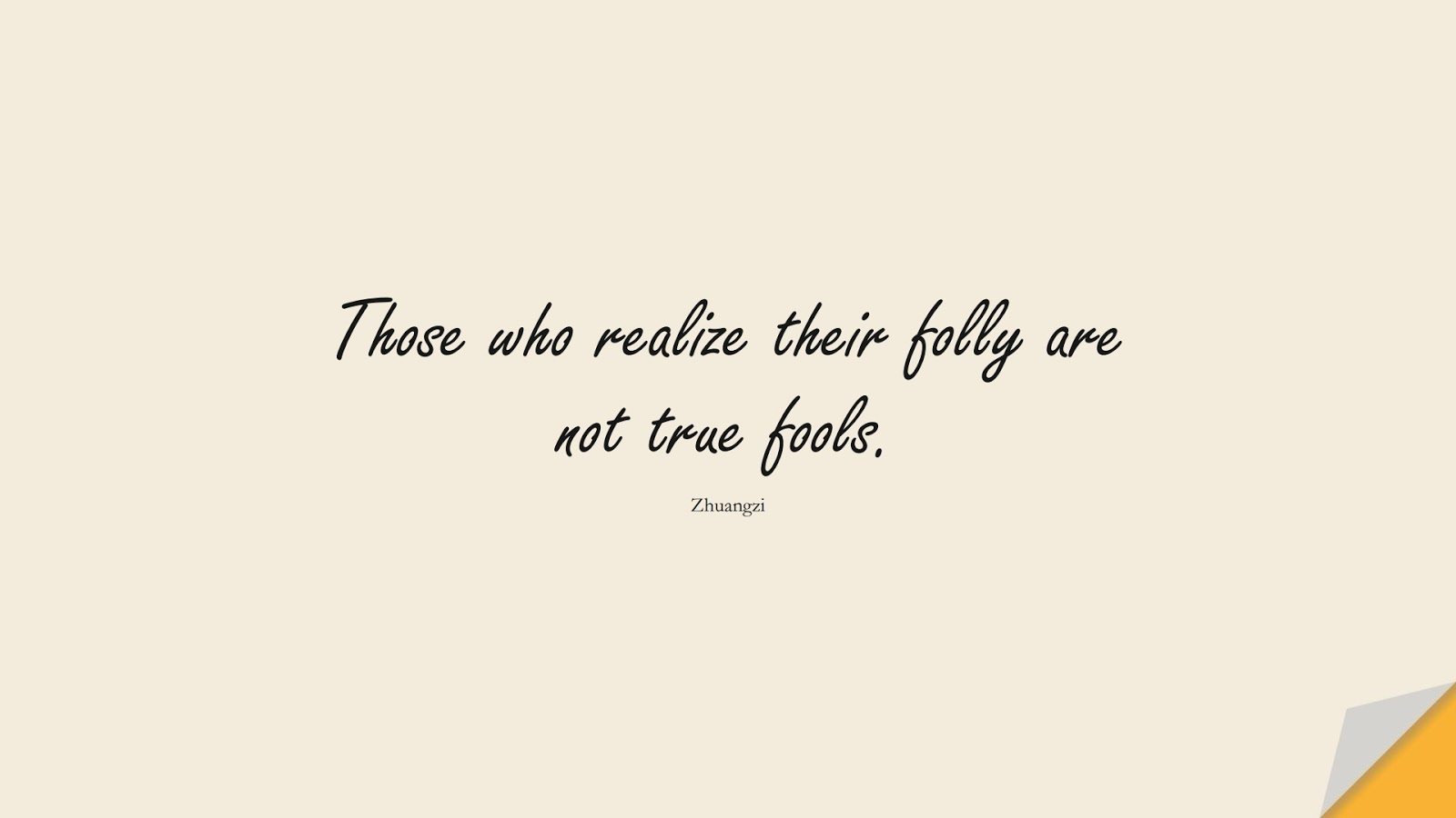 Those who realize their folly are not true fools. (Zhuangzi);  #LifeQuotes