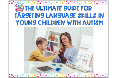 Ultimate Guide for Targeting Language Skills in Young Children with Autism