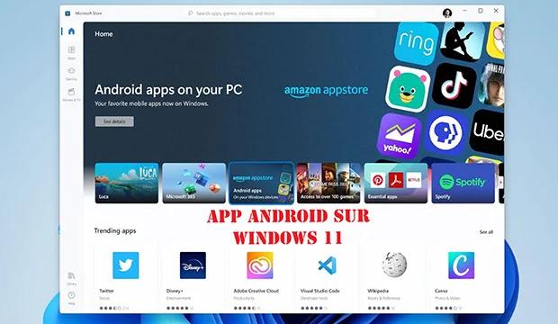 Avec Windows 11 exécuter des applications Android sur Windows sans émulateurs.