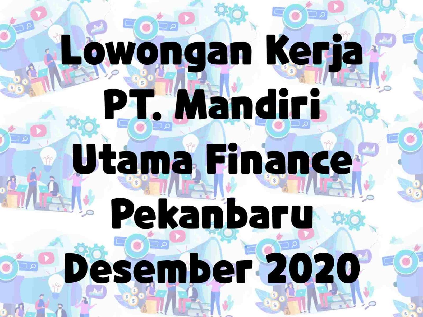 Lowongan Kerja PT. Mandiri Utama Finance Pekanbaru Desember 2020