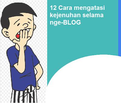 12 Cara mengatasi kejenuhan selama nge-BLOG