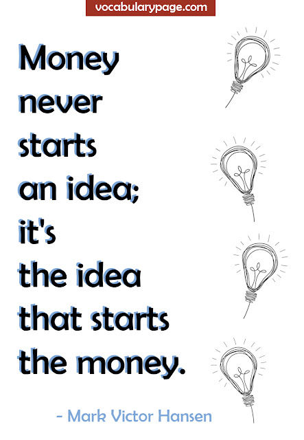 Quotes about money, Quotes about idea