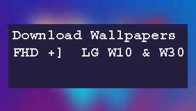 Download Wallpapers [FHD +]  LG W10 & W30  1