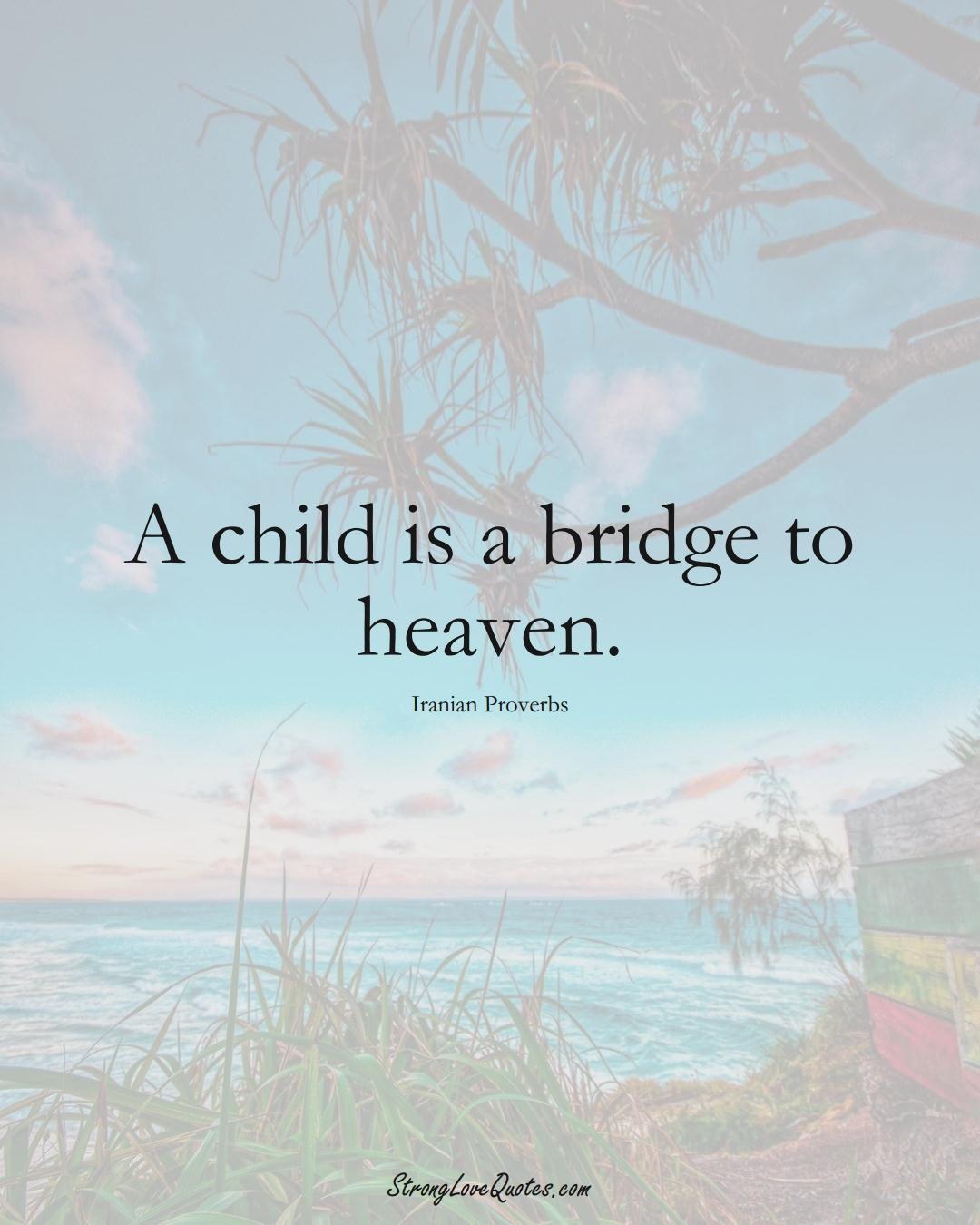 A child is a bridge to heaven. (Iranian Sayings);  #MiddleEasternSayings