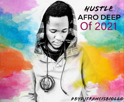 Hustle🎶 AFRO DEEP OF 2021 Mixby DJ Francis Biollo