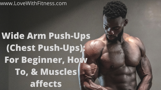 Wide Arm Push-Ups (Chest Push-Ups): For Beginner, How To, & Muscles affects