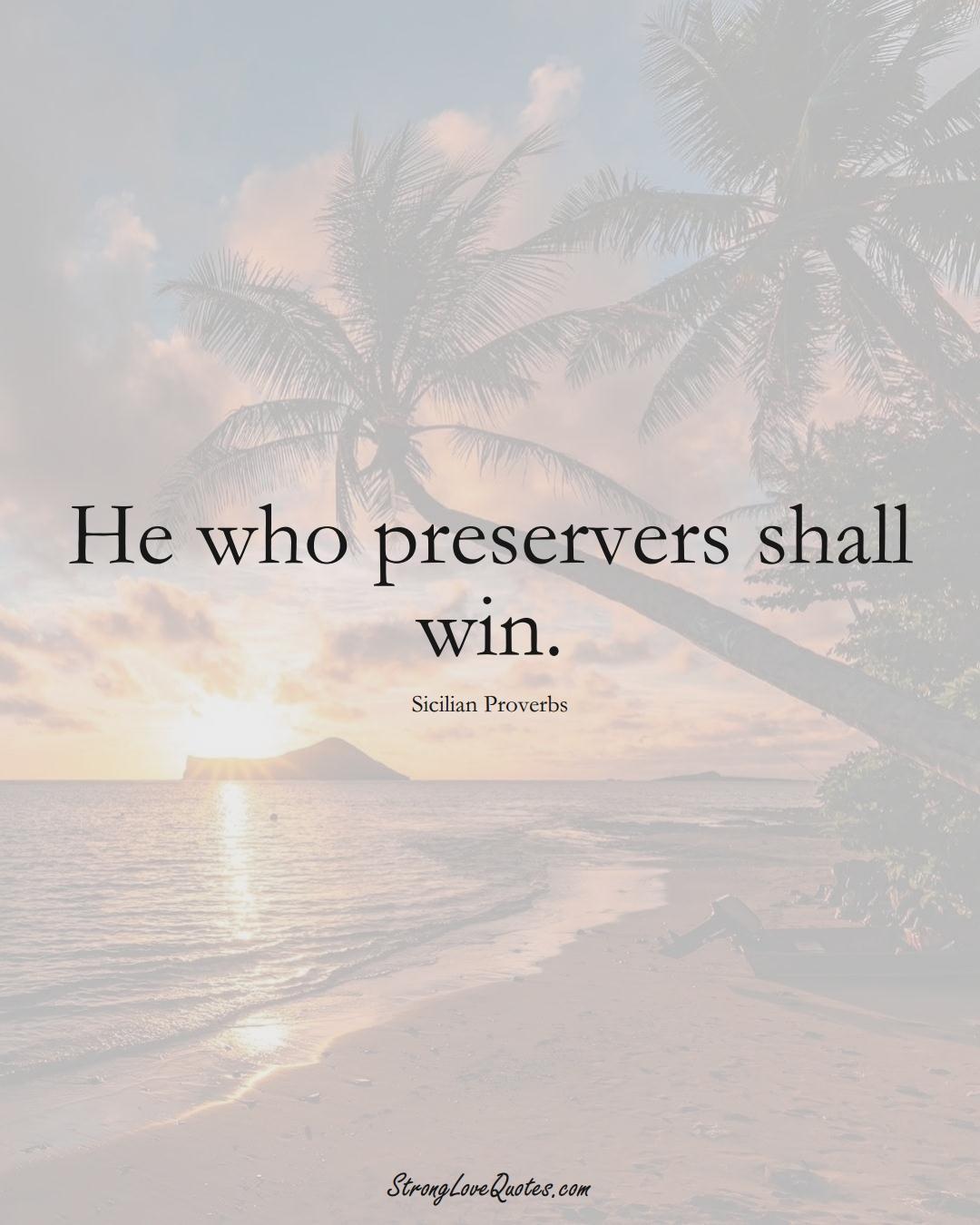 He who preservers shall win. (Sicilian Sayings);  #EuropeanSayings