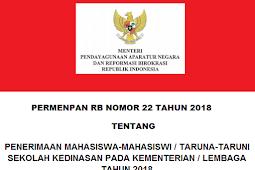 Permenpan RB No 22 [Tahun] 2018 (Tentang) PENERIMAAN MAHASISWA-MAHASISWI / TARUNA-TARUNI Sekolah Kedinasan Pada KEMENTERIAN / LEMBAGA [Tahun] 2018
