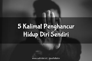 Jangan Ucapkan 5 Kalimat Ini Kalau Hidup Kamu Tidak Mau Hancur