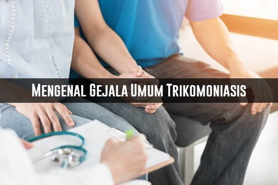 Gejala Umum Trikomoniasis