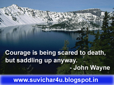 Courage is being scared to death, but saddling up anyway. By John Wayne