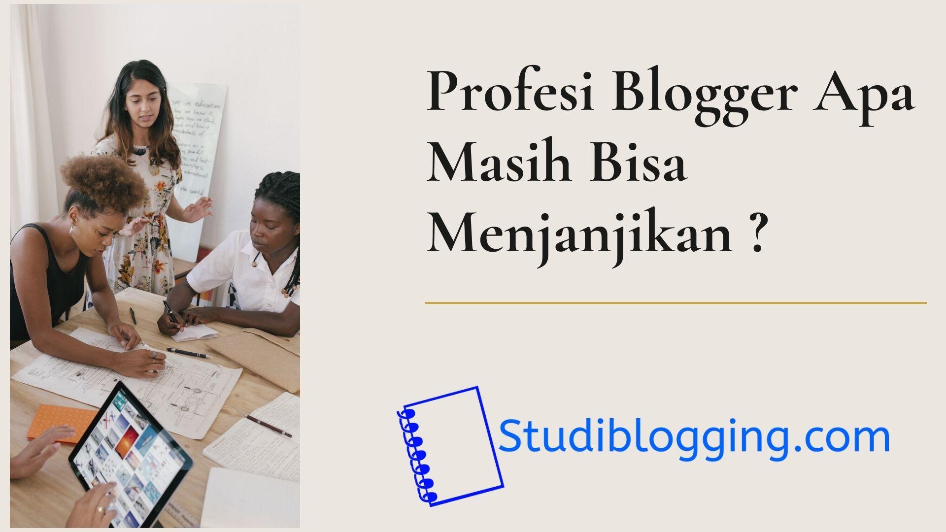 Profesi Blogger Di Jaman Sekarang Ini Apa Masih Bisa Menjanjikan Dalam Segi Penghasilan ?