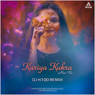 KARIYA KUKRA MAR WO (CG REMIX) -DJ K100