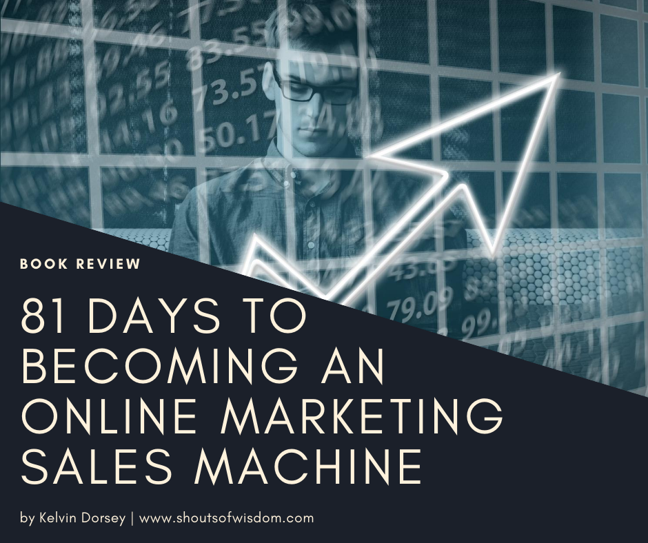 81 Days to Becoming an Online Marketing Sales Machine by Kelvin Dorsey | Book Review