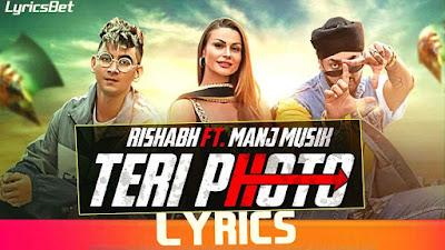 Teri Photo Lyrics - Rishabh Ft. Manj Musik